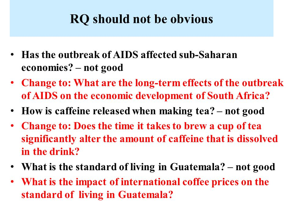 RQ should not be obvious Has the outbreak of AIDS affected sub-Saharan economies.