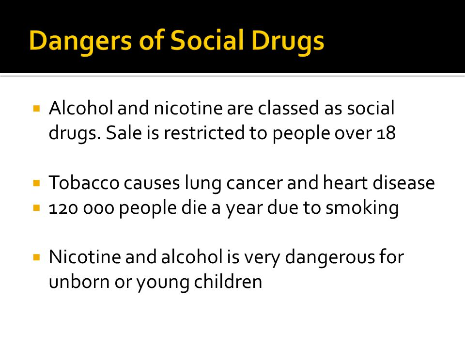  Alcohol and nicotine are classed as social drugs.