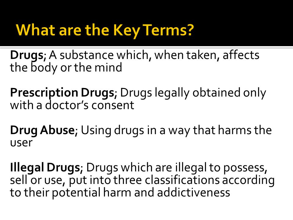  Illegal Drugs  Addiction  Progression from other substances  Crisis and Escape  Peer Pressure – Social and enjoyment
