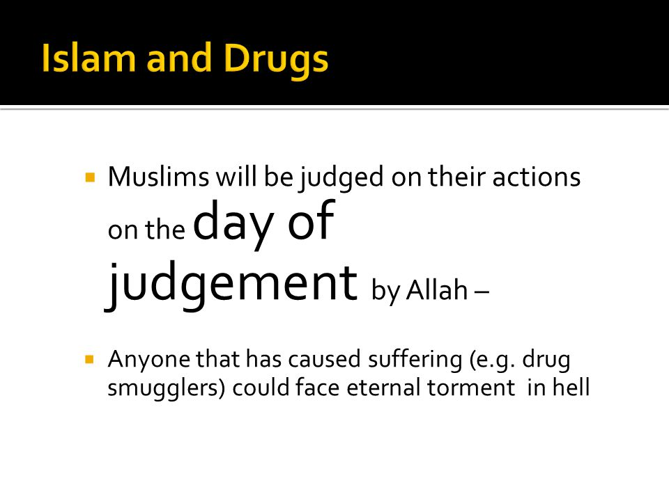  Muslims will be judged on their actions on the day of judgement by Allah –  Anyone that has caused suffering (e.g.