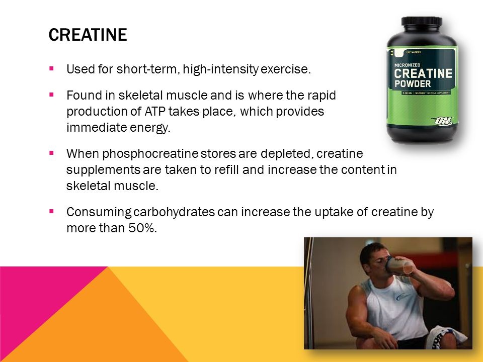 CREATINE  Used for short-term, high-intensity exercise.