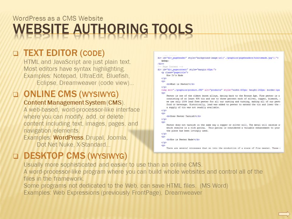 WordPress as a CMS Website  TEXT EDITOR ( CODE ) HTML and JavaScript are just plain text. Most editors have syntax highlighting. Examples: Notepad, U