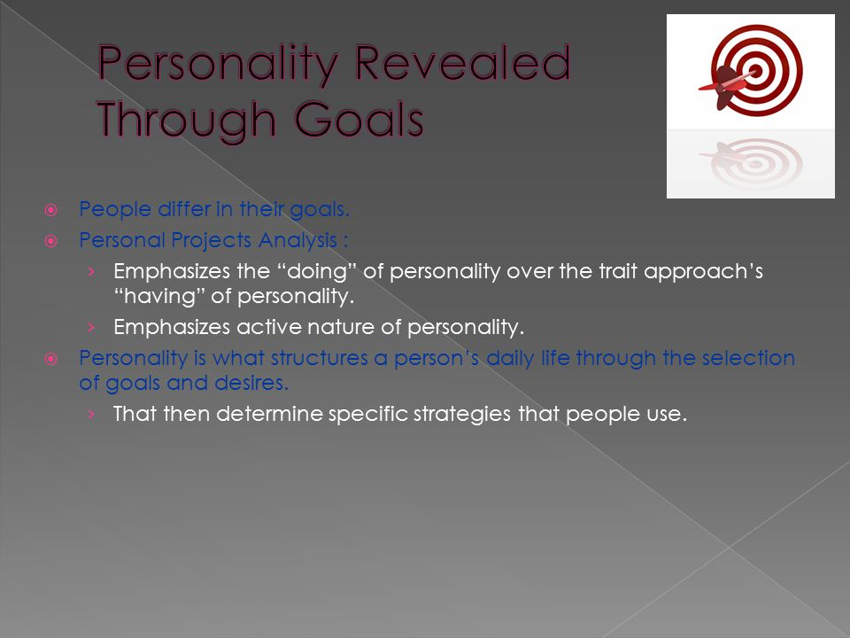 """ People differ in their goals.  Personal Projects Analysis : › Emphasizes the """"doing"""" of personality over the trait approach's """"having"""" of personali"""