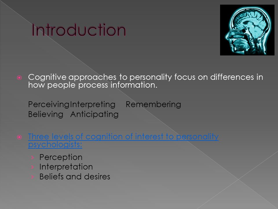  Cognitive approaches to personality focus on differences in how people process information.