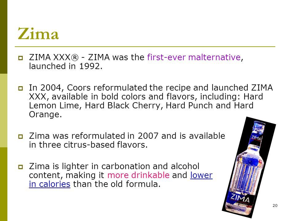 20 Zima  ZIMA XXX® - ZIMA was the first-ever malternative, launched in 1992.