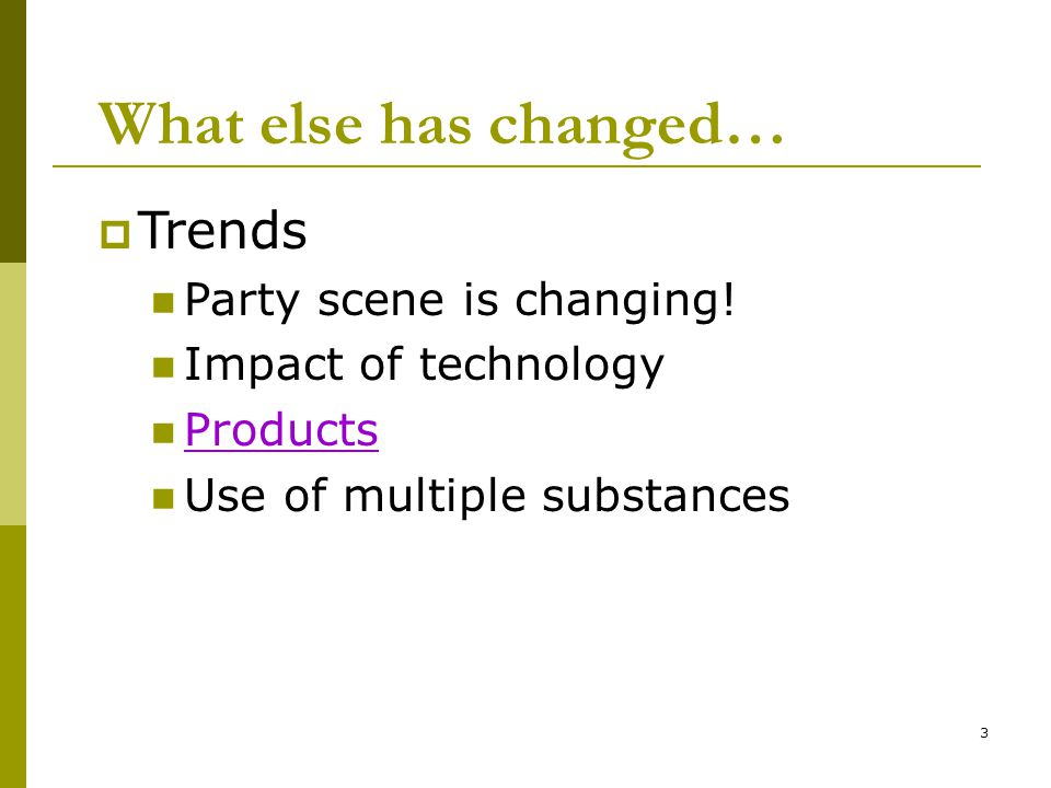 3 What else has changed…  Trends Party scene is changing.