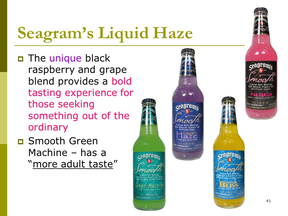 41 Seagram's Liquid Haze  The unique black raspberry and grape blend provides a bold tasting experience for those seeking something out of the ordinary  Smooth Green Machine – has a more adult taste