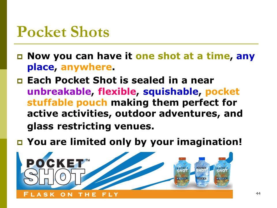 44 Pocket Shots  Now you can have it one shot at a time, any place, anywhere.