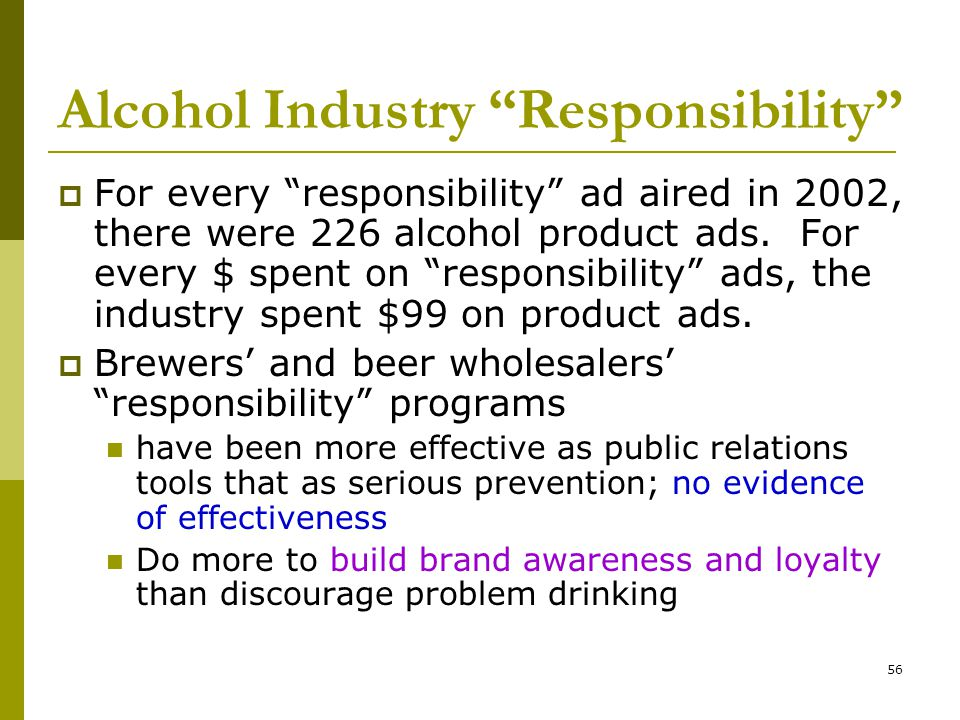 56 Alcohol Industry Responsibility  For every responsibility ad aired in 2002, there were 226 alcohol product ads.