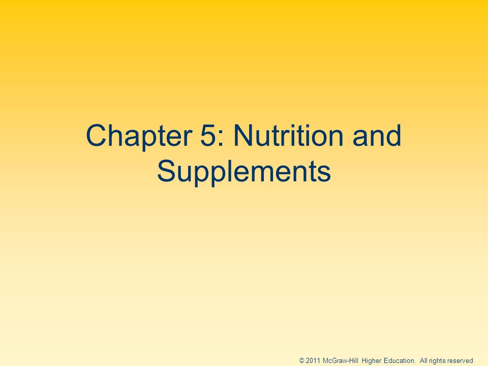 © 2011 McGraw-Hill Higher Education. All rights reserved Chapter 5: Nutrition and Supplements