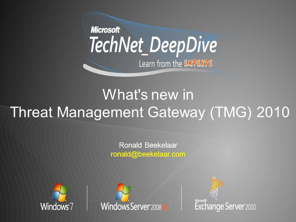 What s new in Threat Management Gateway (TMG) 2010 Ronald Beekelaar ronald@beekelaar.com