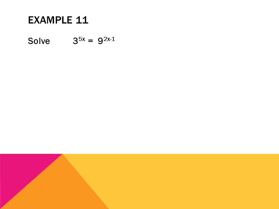 EXAMPLE 11 Solve 3 5x = 9 2x-1