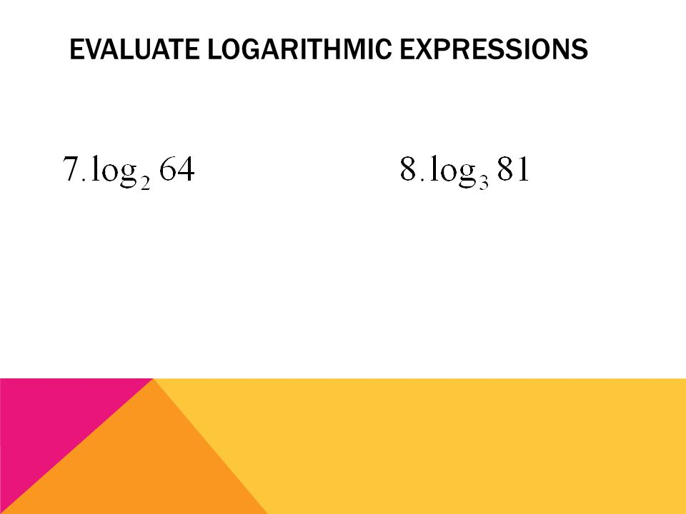EVALUATE LOGARITHMIC EXPRESSIONS
