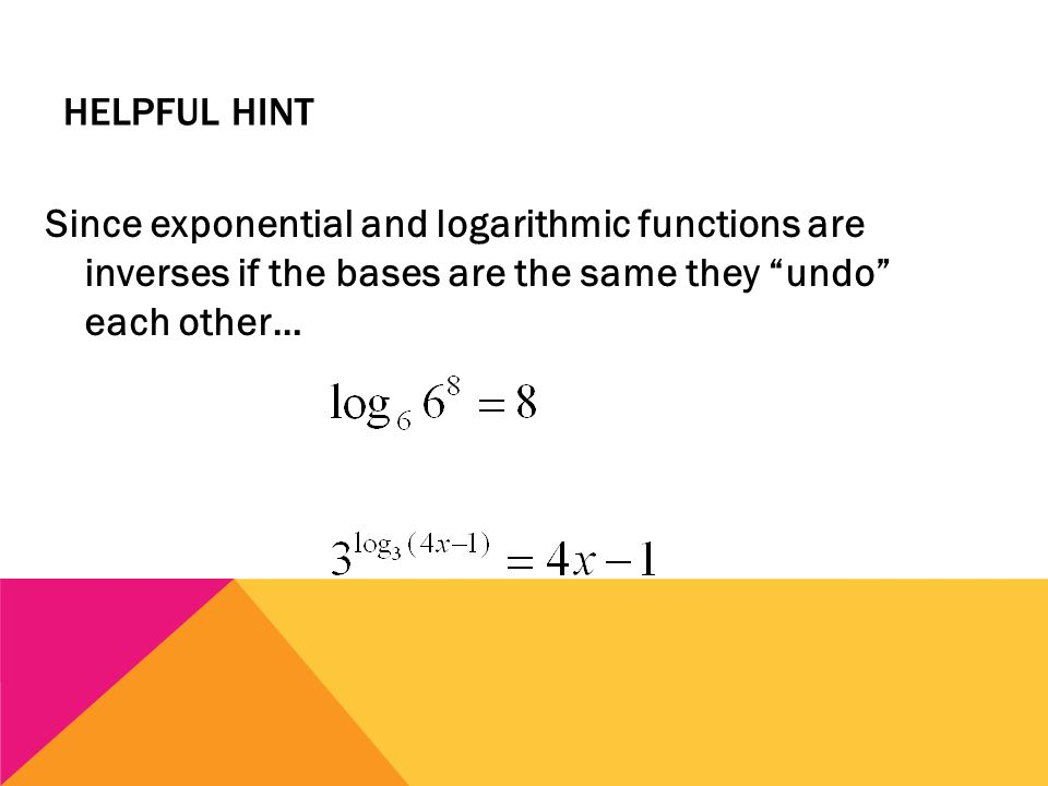 """HELPFUL HINT Since exponential and logarithmic functions are inverses if the bases are the same they """"undo"""" each other…"""