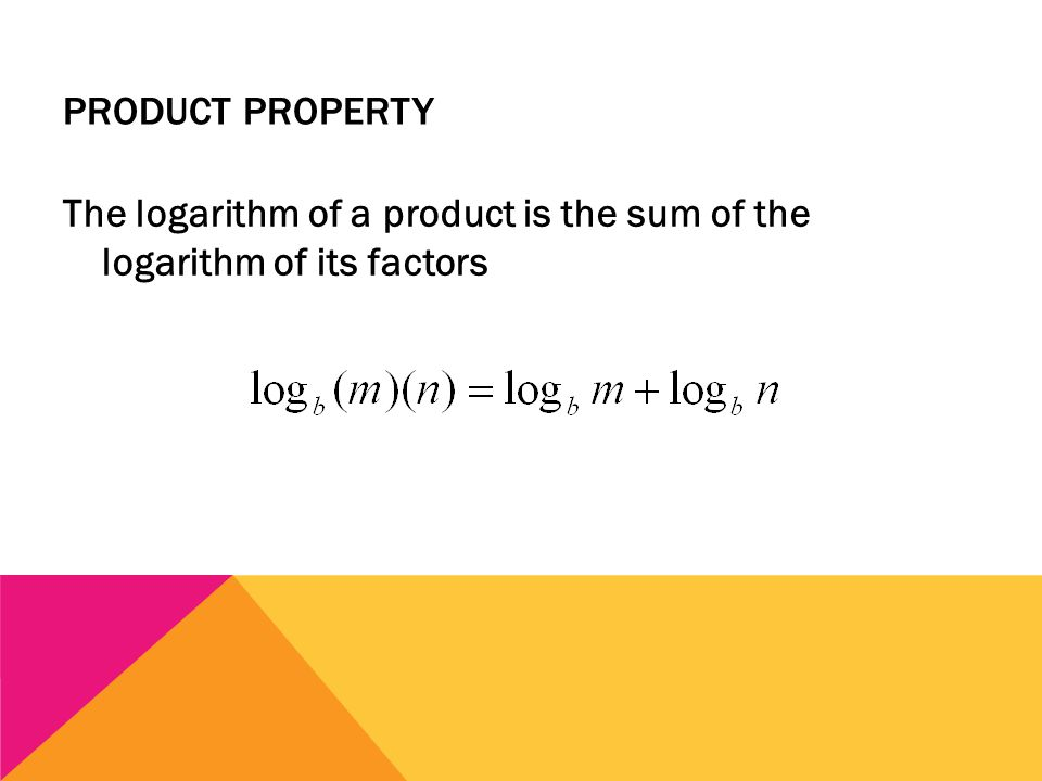 PRODUCT PROPERTY The logarithm of a product is the sum of the logarithm of its factors