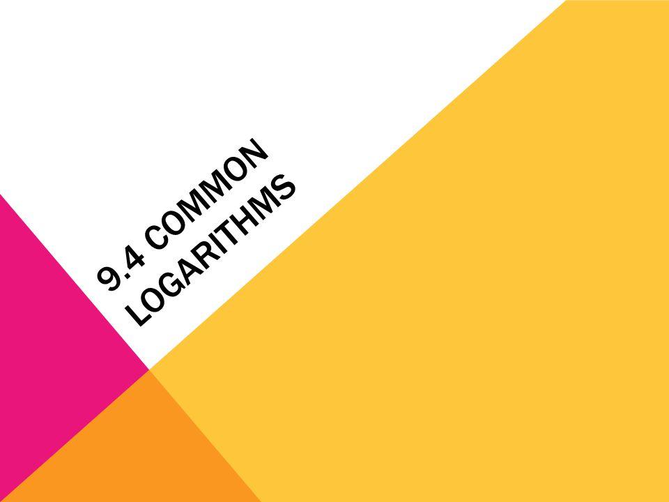 9.4 COMMON LOGARITHMS