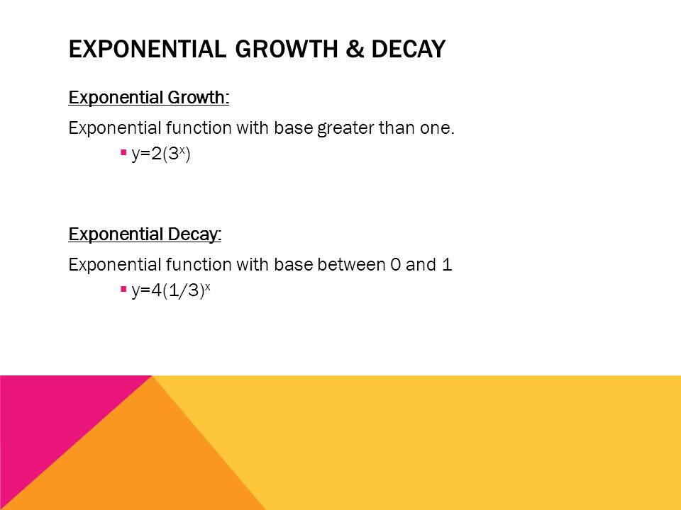 EXPONENTIAL GROWTH & DECAY Exponential Growth: Exponential function with base greater than one.