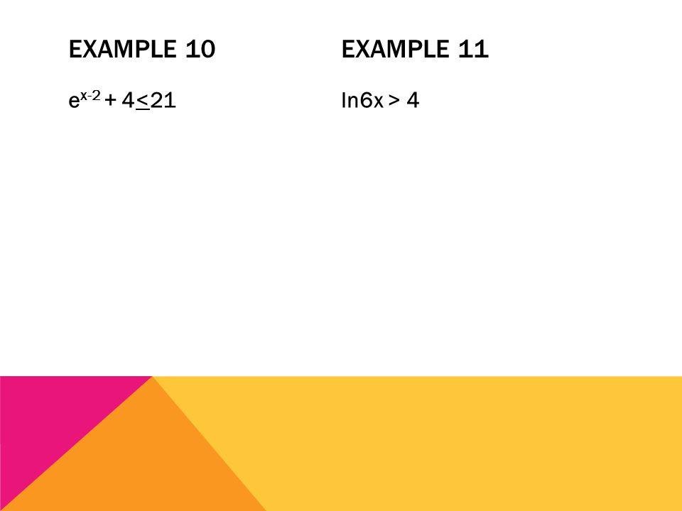 EXAMPLE 10 EXAMPLE 11 e x-2 + 4 4