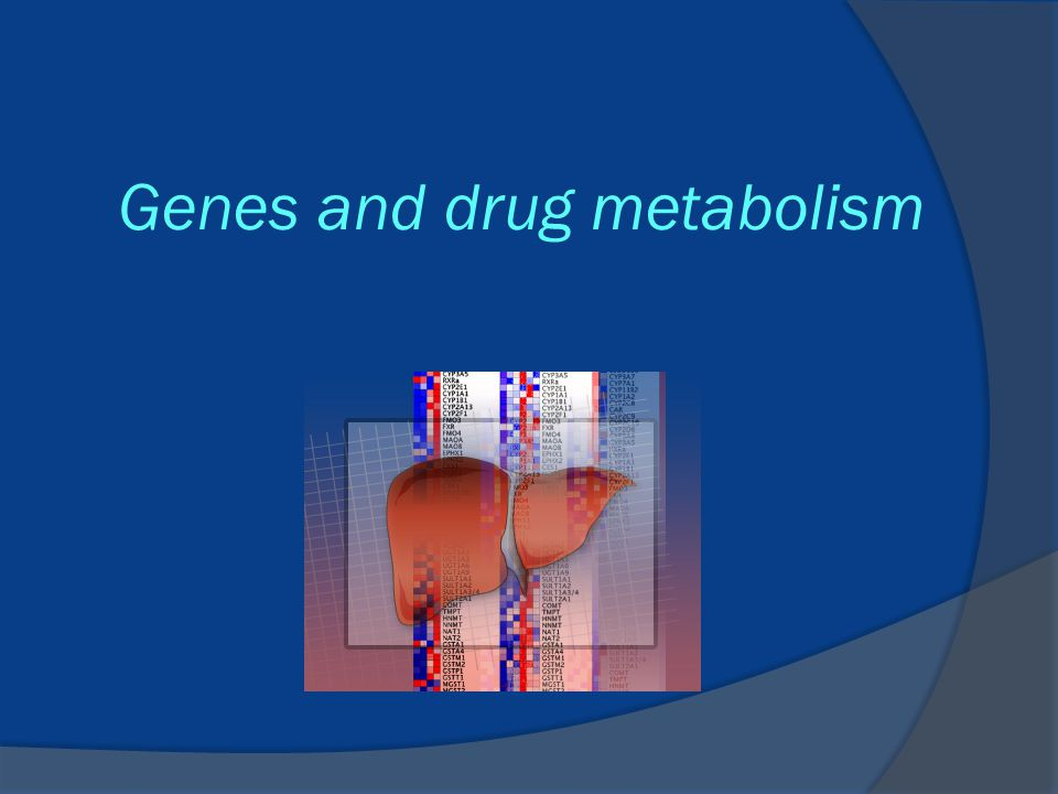 Genes and drug metabolism