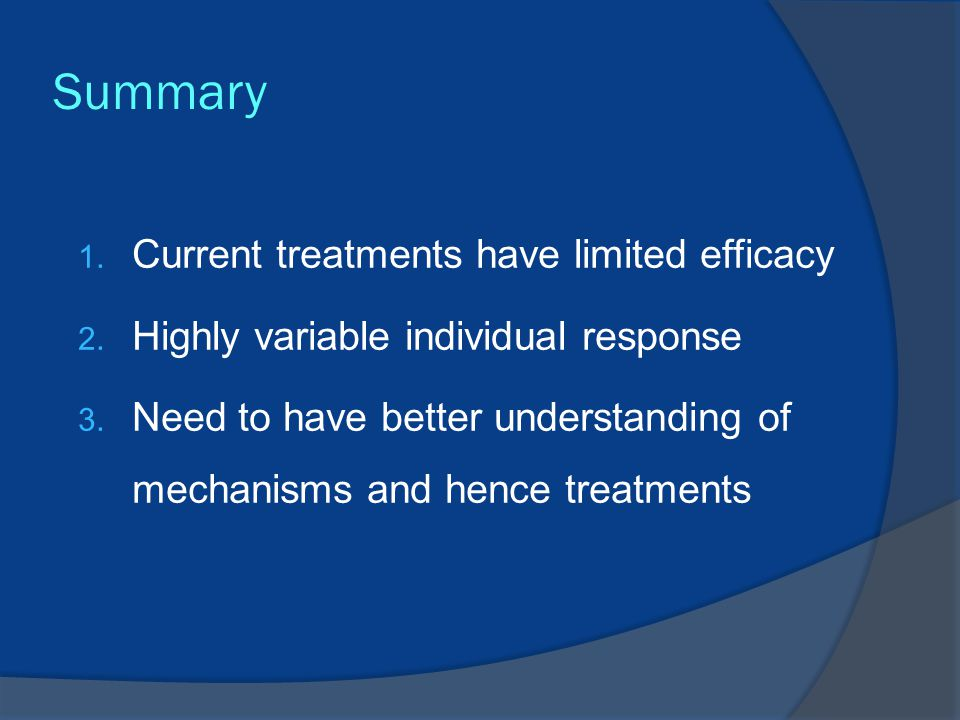 Summary 1. Current treatments have limited efficacy 2.