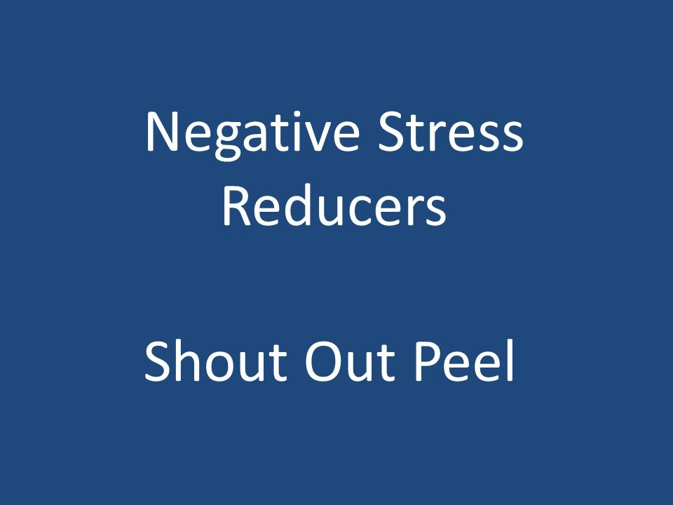 Negative Stress Reducers Shout Out Peel