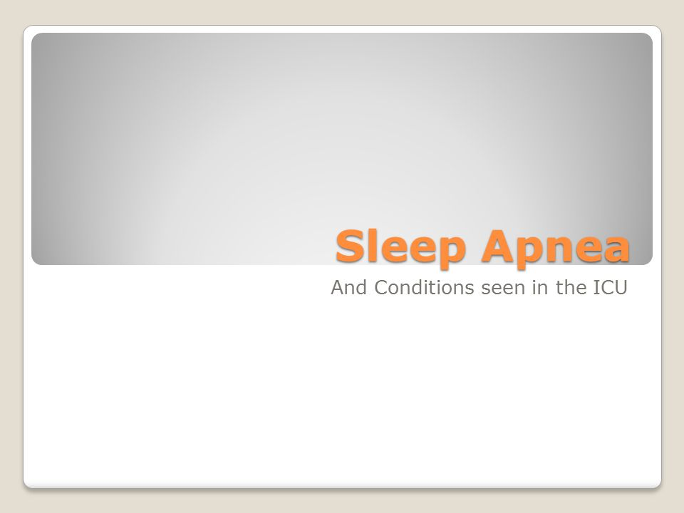 Sleep Apnea And Conditions seen in the ICU