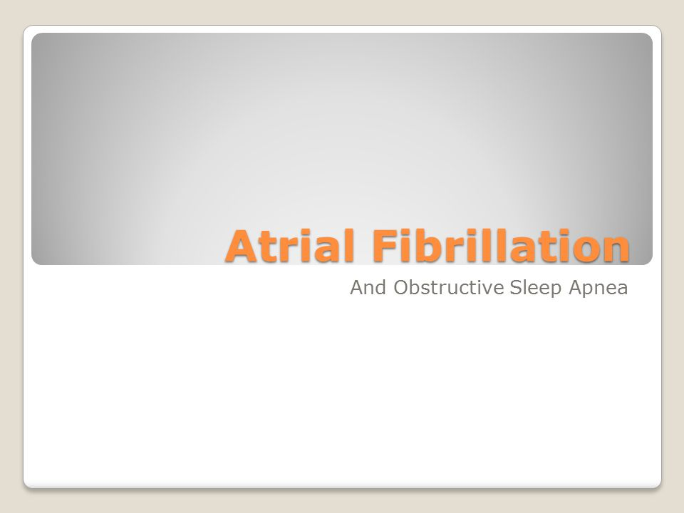 Atrial Fibrillation And Obstructive Sleep Apnea