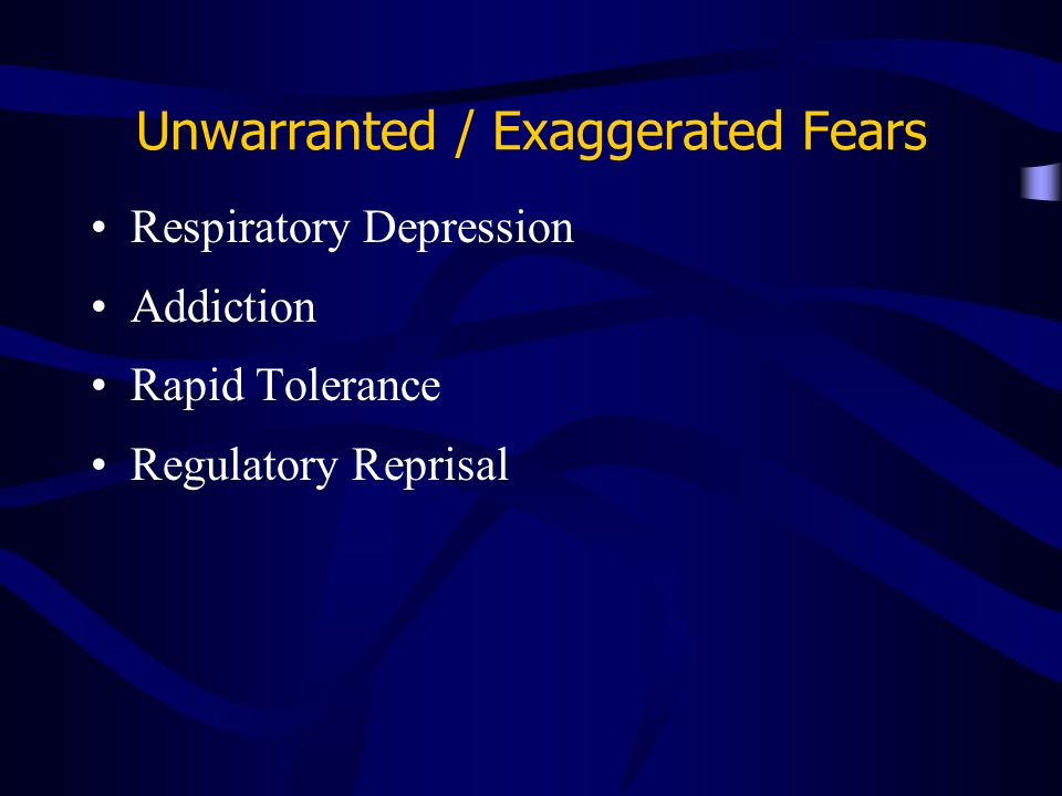 Unwarranted / Exaggerated Fears Respiratory Depression Addiction Rapid Tolerance Regulatory Reprisal