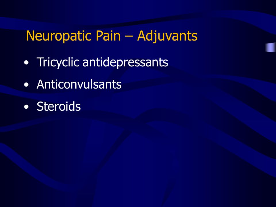 Neuropatic Pain – Adjuvants Tricyclic antidepressants Anticonvulsants Steroids