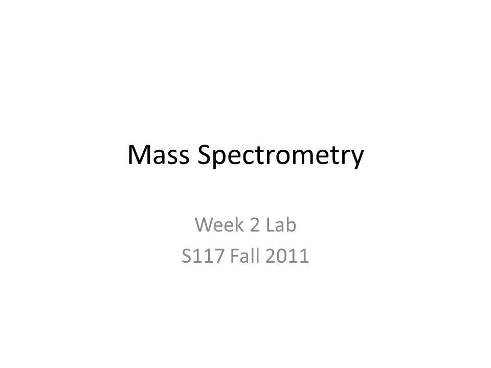 Mass Spectrometry Week 2 Lab S117 Fall 2011