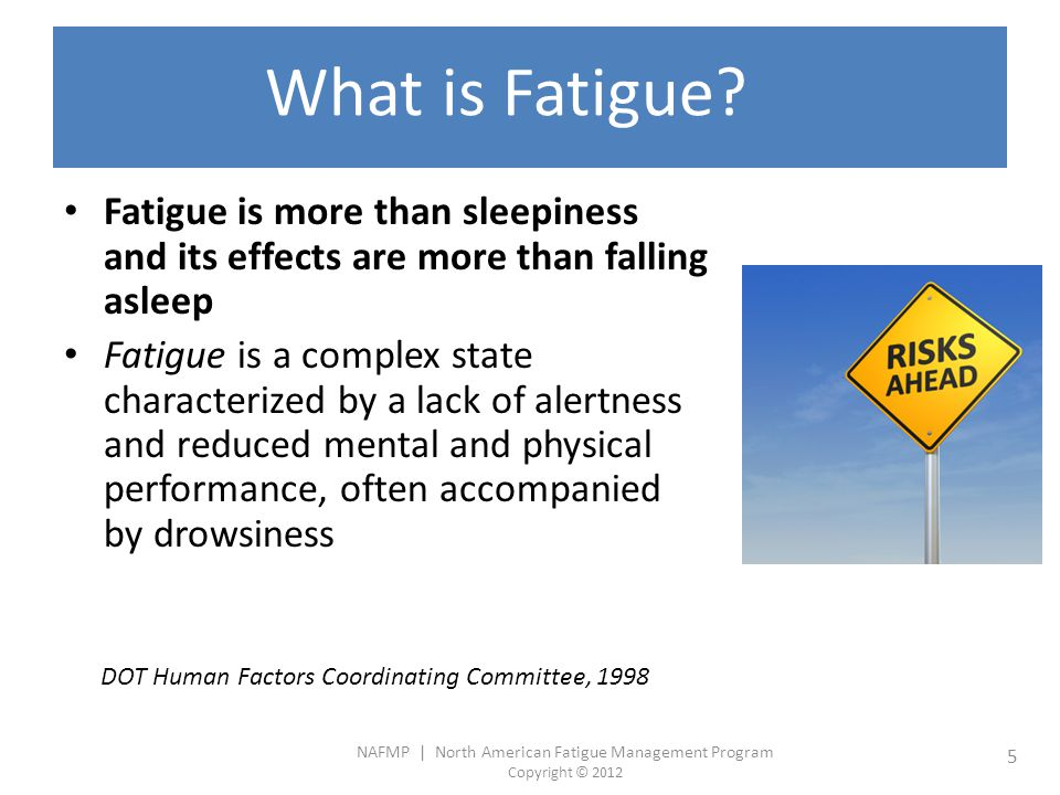 NAFMP | North American Fatigue Management Program Copyright © 2012 5 What is Fatigue.