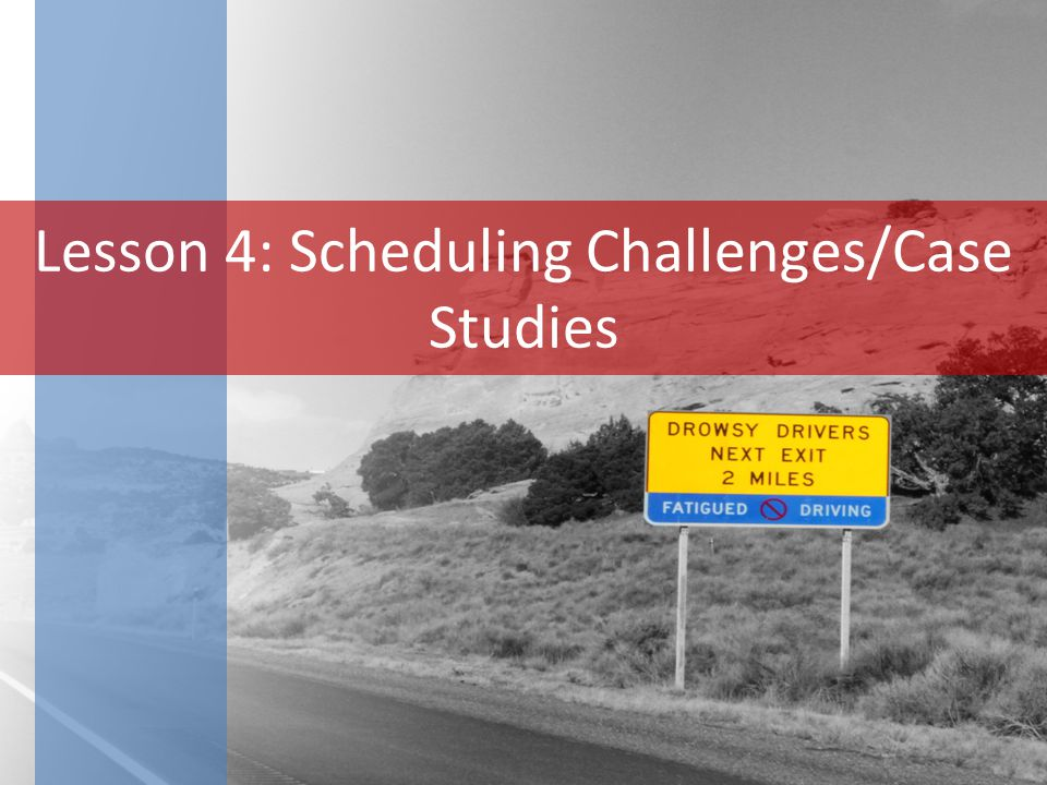 Lesson 4: Scheduling Challenges/Case Studies