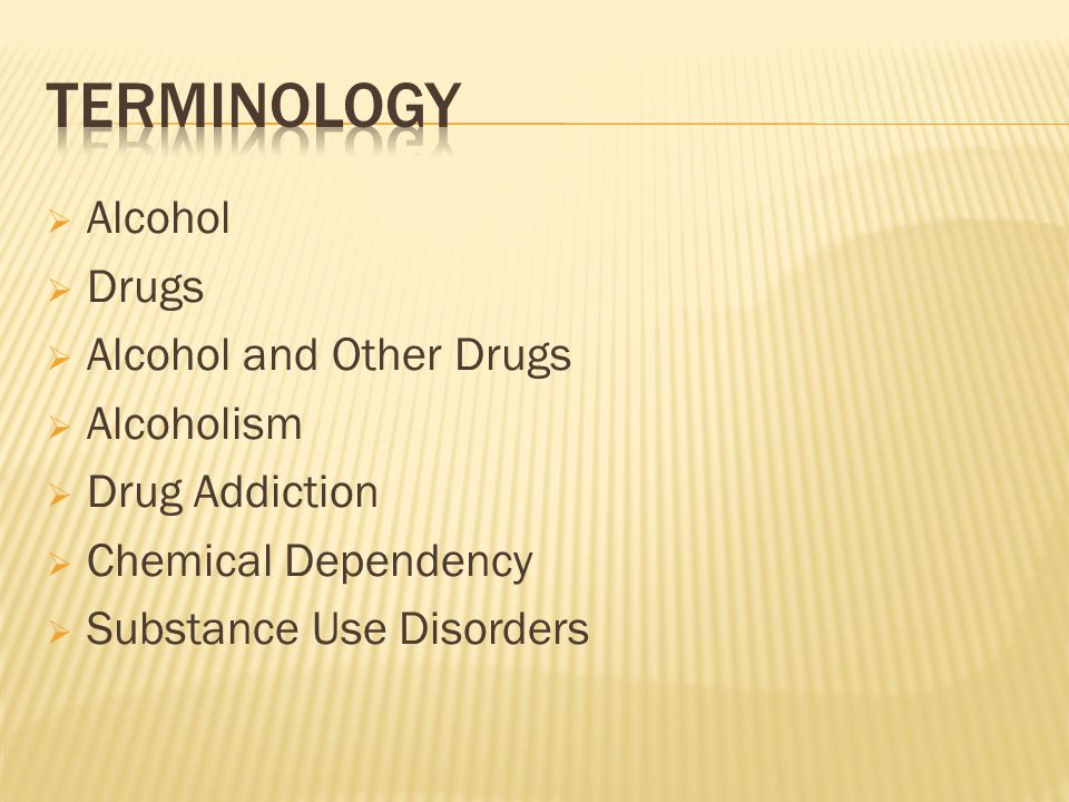  Alcohol  Drugs  Alcohol and Other Drugs  Alcoholism  Drug Addiction  Chemical Dependency  Substance Use Disorders
