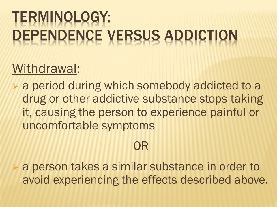 Withdrawal:  a period during which somebody addicted to a drug or other addictive substance stops taking it, causing the person to experience painful or uncomfortable symptoms OR  a person takes a similar substance in order to avoid experiencing the effects described above.
