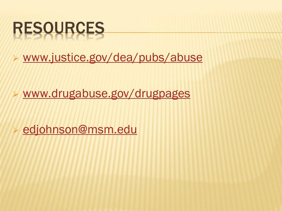  www.justice.gov/dea/pubs/abuse www.justice.gov/dea/pubs/abuse  www.drugabuse.gov/drugpages www.drugabuse.gov/drugpages  edjohnson@msm.edu edjohnson@msm.edu