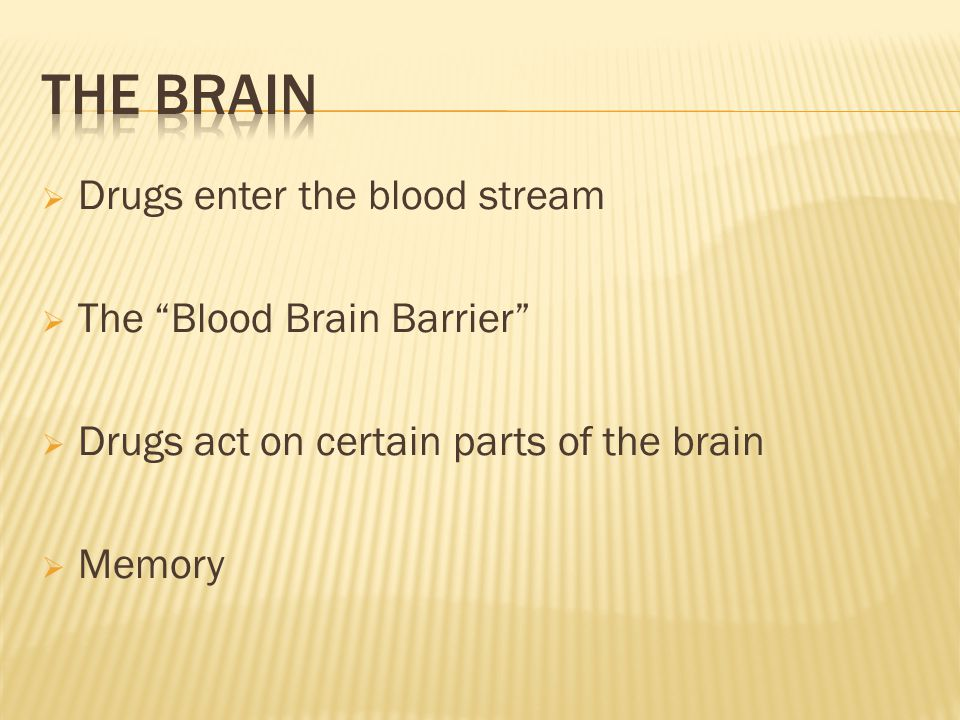  Drugs enter the blood stream  The Blood Brain Barrier  Drugs act on certain parts of the brain  Memory