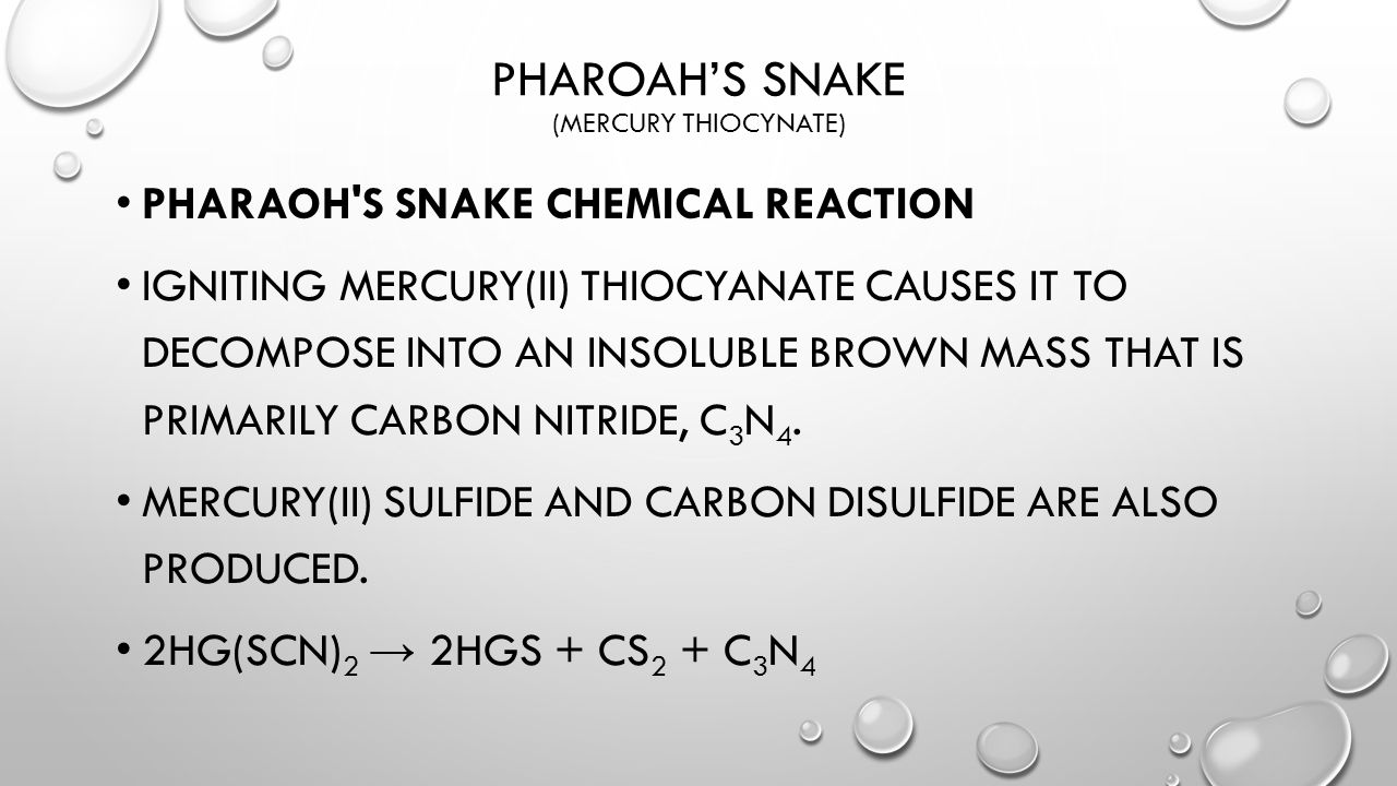 PHAROAH'S SNAKE (MERCURY THIOCYNATE) PHARAOH'S SNAKE CHEMICAL REACTION IGNITING MERCURY(II) THIOCYANATE CAUSES IT TO DECOMPOSE INTO AN INSOLUBLE BROWN