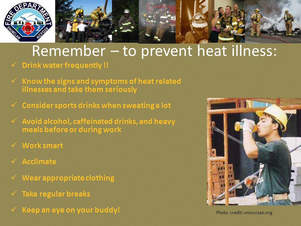 Remember – to prevent heat illness: Drink water frequently !.