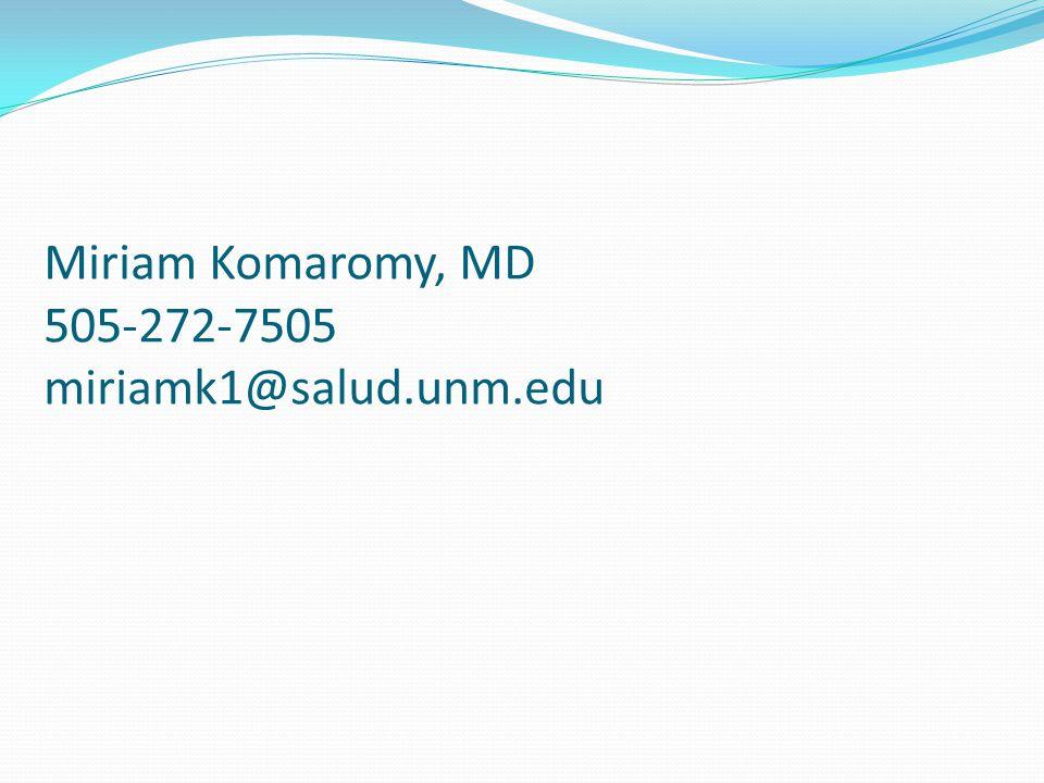 Miriam Komaromy, MD 505-272-7505 miriamk1@salud.unm.edu
