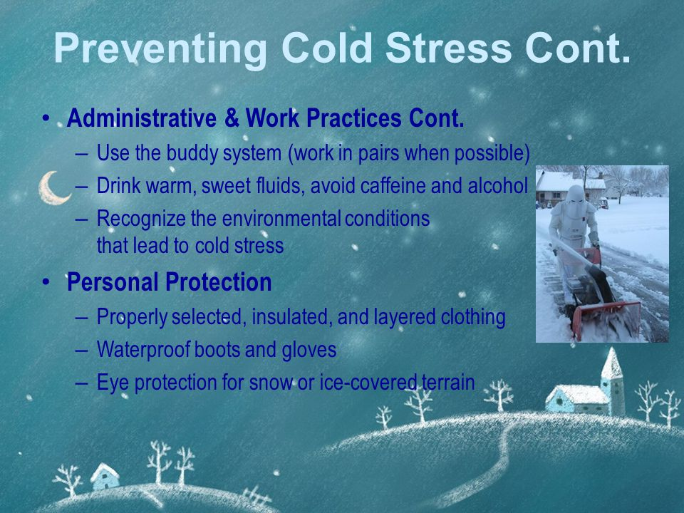 Preventing Cold Stress Cont. Administrative & Work Practices Cont.