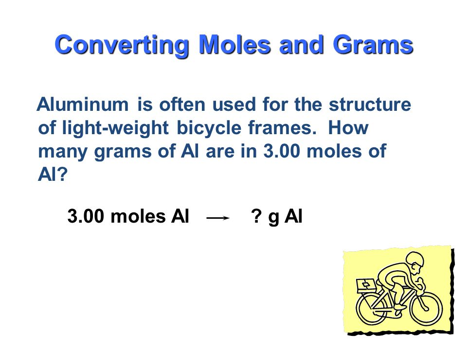 Mass in grams of 1 mole equal numerically to the sum of the atomic masses 1 mole of CaCl 2 = 111.1 g/mol 1 mole Ca x 40.1 g/mol + 2 moles Cl x 35.5 g/