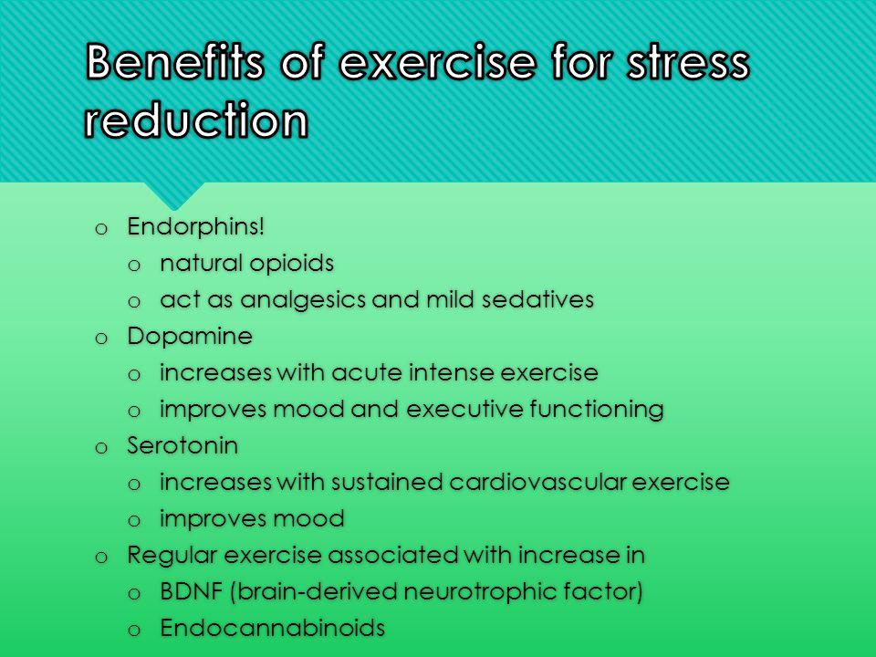o Endorphins! o natural opioids o act as analgesics and mild sedatives o Dopamine o increases with acute intense exercise o improves mood and executiv