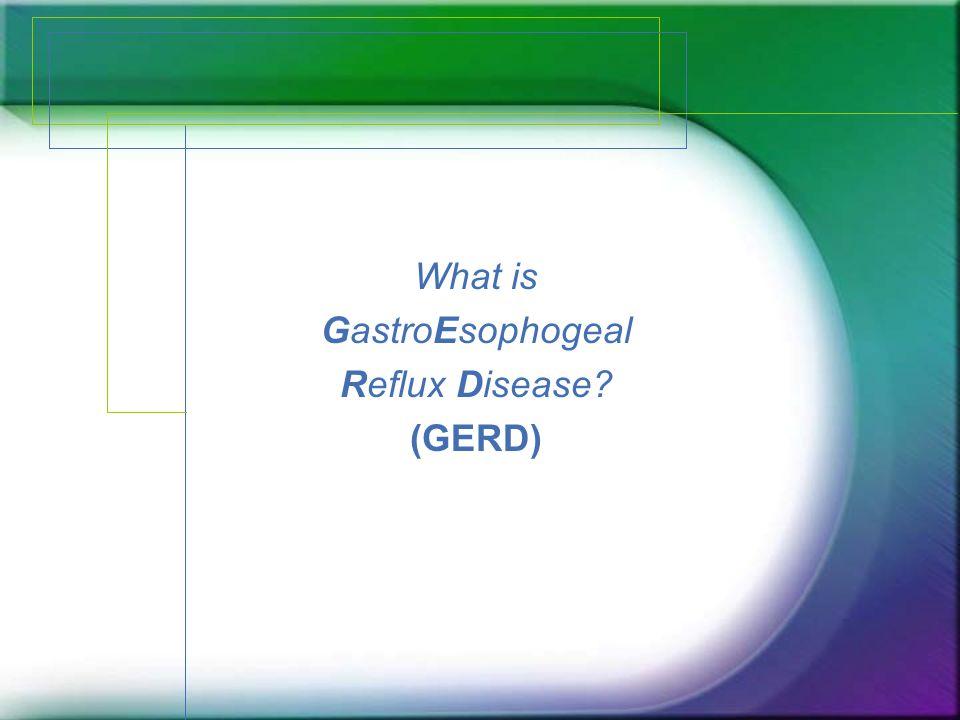 What is GastroEsophogeal Reflux Disease? (GERD)