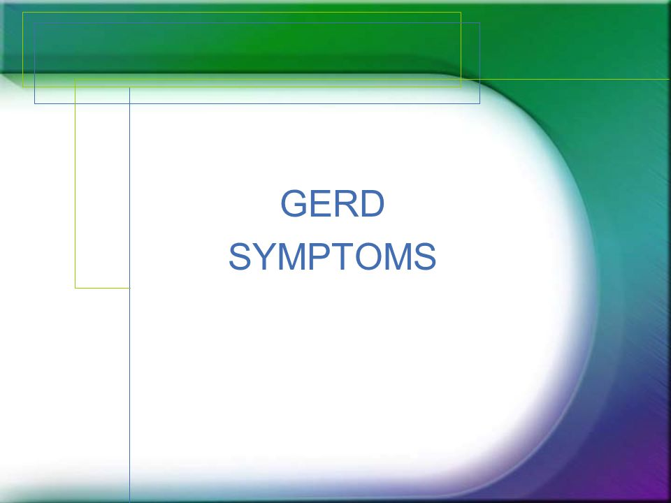 Common (typical) Symptoms Heartburn Regurgitation Mild dysphagia Chest pain