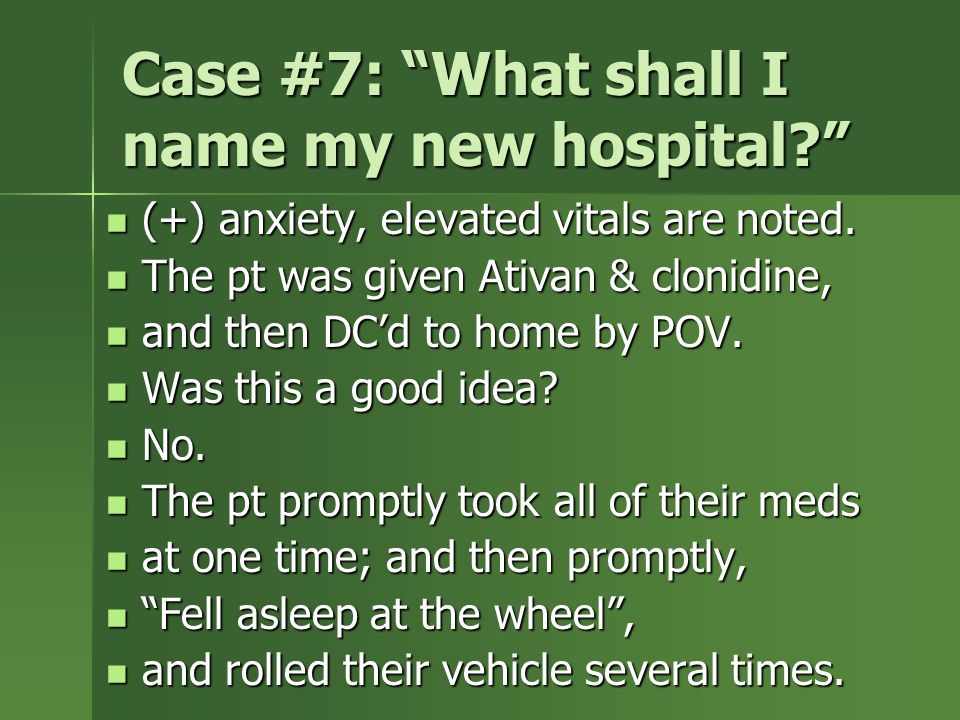 Case #7: What shall I name my new hospital (+) anxiety, elevated vitals are noted.