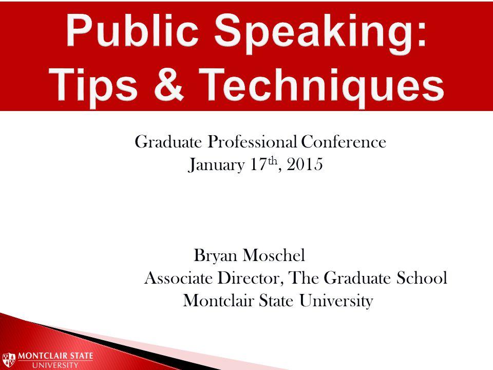 Graduate Professional Conference January 17 th, 2015 Bryan Moschel Associate Director, The Graduate School Montclair State University