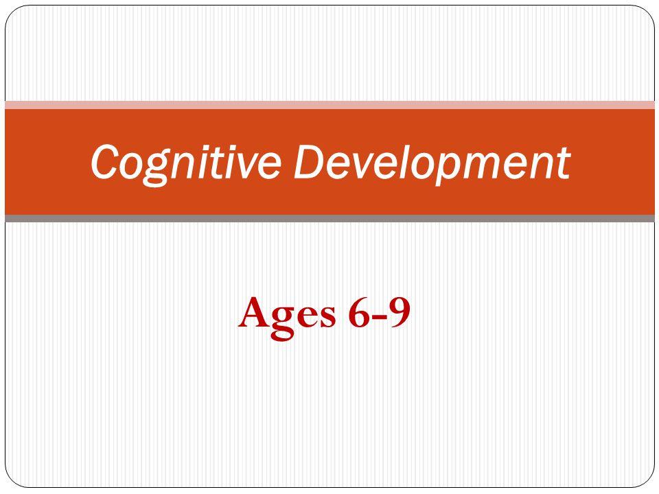 Cognitive Development Ages 6-9