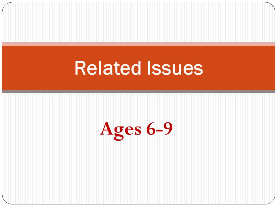 Related Issues Ages 6-9