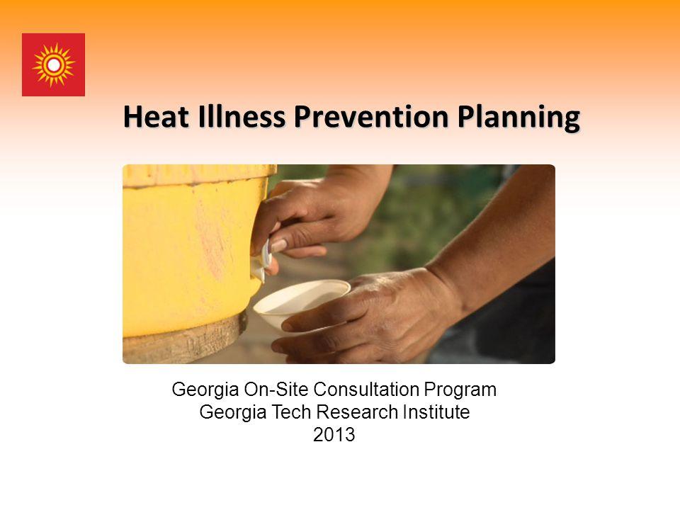 Heat Illness Prevention Planning Georgia On-Site Consultation Program Georgia Tech Research Institute 2013