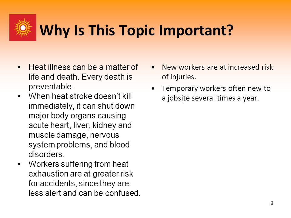 Why Is This Topic Important. Heat illness can be a matter of life and death.